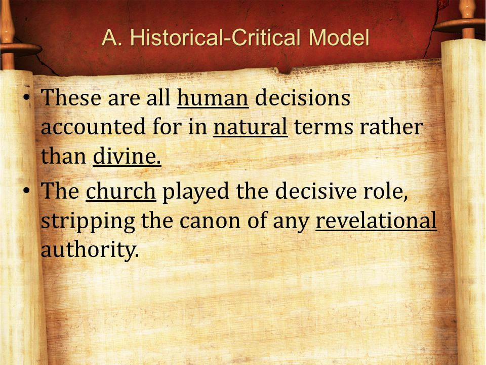 A. Historical-Critical Model These are all human decisions accounted for in natural terms rather than divine. The church played the decisive role, str