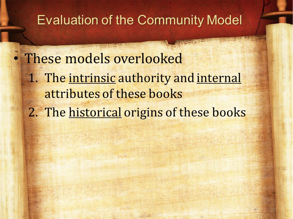 Evaluation of the Community Model These models overlooked 1.The intrinsic authority and internal attributes of these books 2.The historical origins of these books