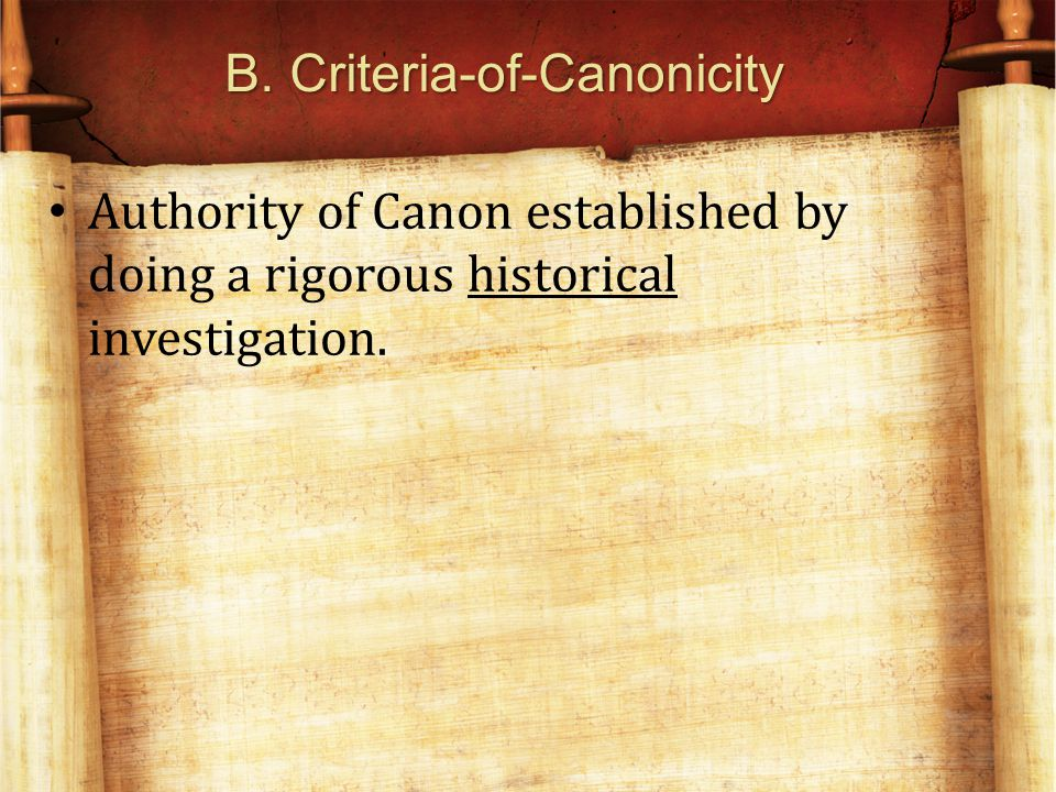 B. Criteria-of-Canonicity Authority of Canon established by doing a rigorous historical investigation.