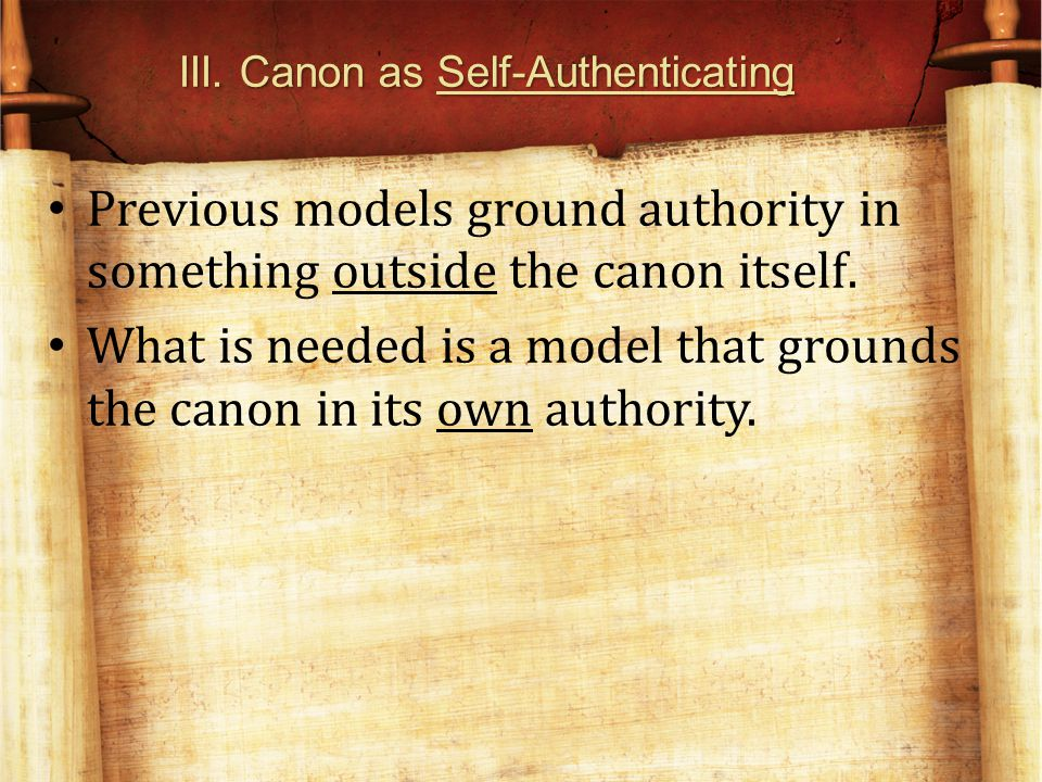 III. Canon as Self-Authenticating Previous models ground authority in something outside the canon itself. What is needed is a model that grounds the c