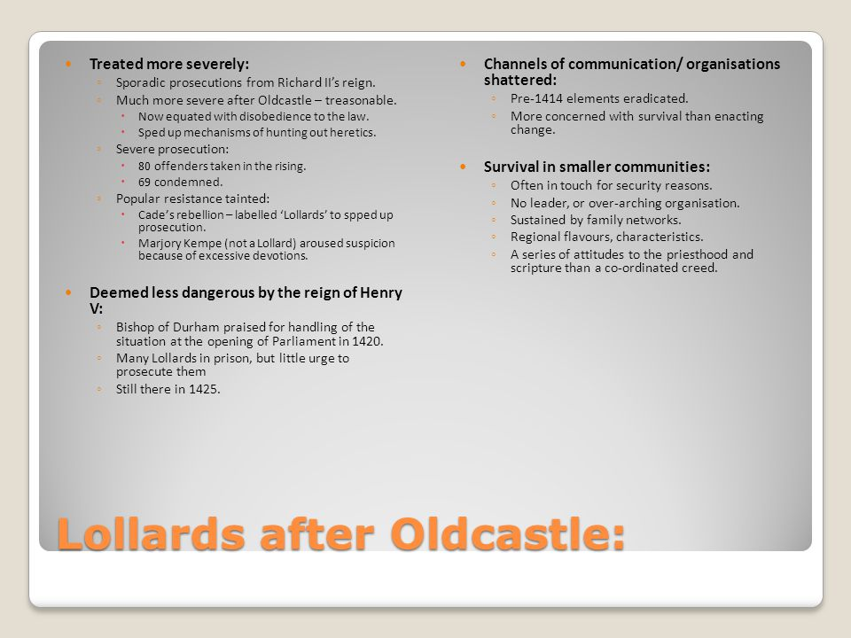 Lollards after Oldcastle: Treated more severely: ◦ Sporadic prosecutions from Richard II's reign.