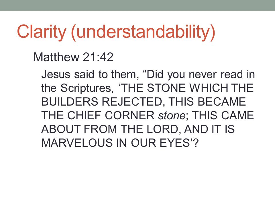 Clarity (understandability) Matthew 21:42 Jesus said to them, Did you never read in the Scriptures, 'THE STONE WHICH THE BUILDERS REJECTED, THIS BECAME THE CHIEF CORNER stone; THIS CAME ABOUT FROM THE LORD, AND IT IS MARVELOUS IN OUR EYES'