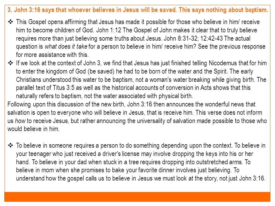 3. John 3:16 says that whoever believes in Jesus will be saved. This says nothing about baptism.  This Gospel opens affirming that Jesus has made it