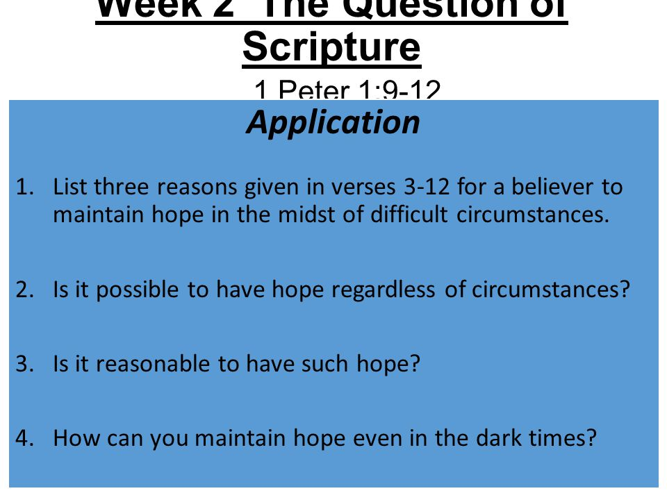 Application 1.List three reasons given in verses 3-12 for a believer to maintain hope in the midst of difficult circumstances. 2.Is it possible to hav