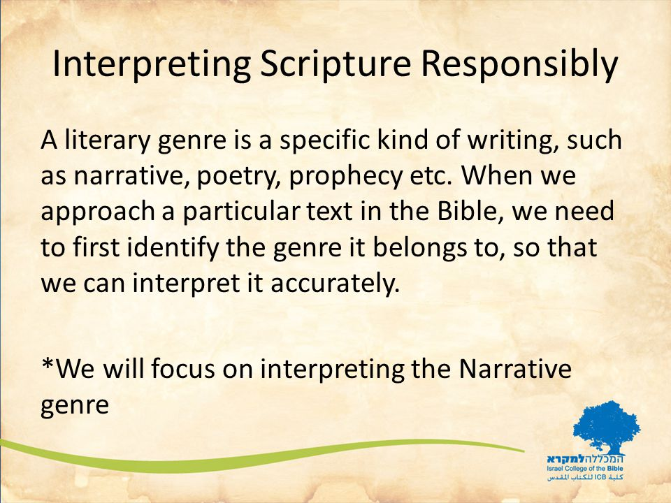 Interpreting Scripture Responsibly A literary genre is a specific kind of writing, such as narrative, poetry, prophecy etc.