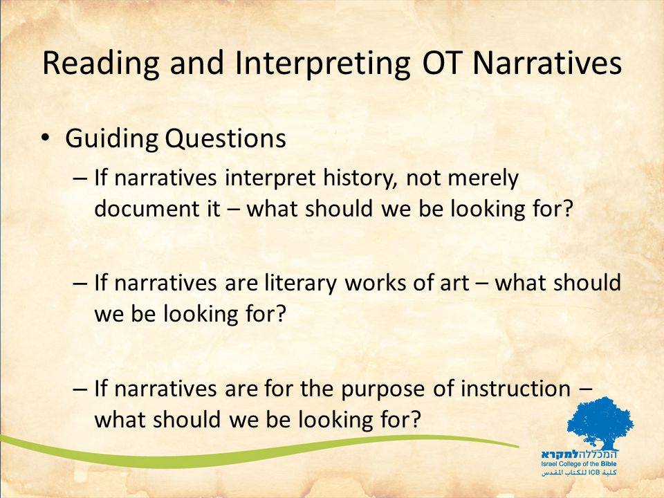 Reading and Interpreting OT Narratives Guiding Questions – If narratives interpret history, not merely document it – what should we be looking for.