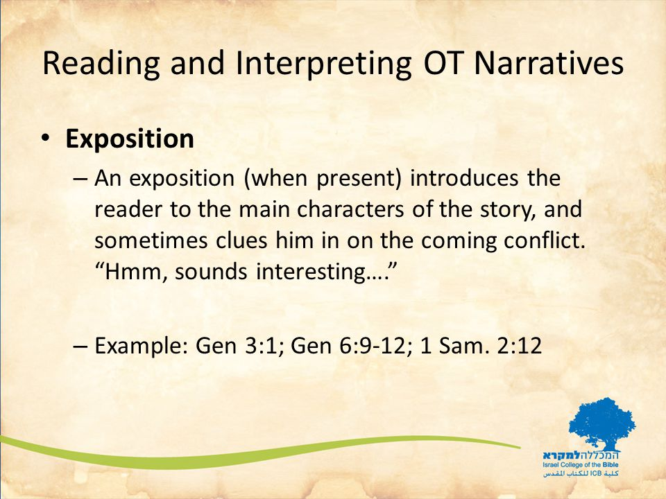 Reading and Interpreting OT Narratives Exposition – An exposition (when present) introduces the reader to the main characters of the story, and sometimes clues him in on the coming conflict.