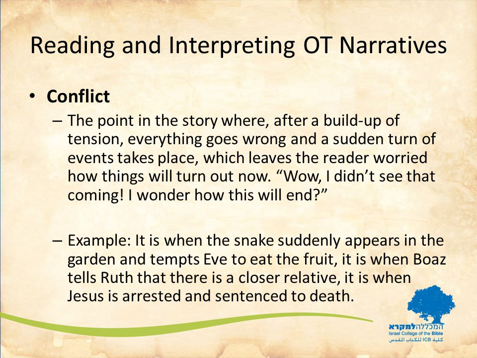 Reading and Interpreting OT Narratives Conflict – The point in the story where, after a build-up of tension, everything goes wrong and a sudden turn of events takes place, which leaves the reader worried how things will turn out now.