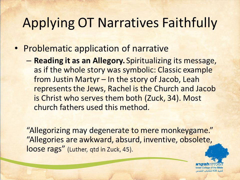 Applying OT Narratives Faithfully Problematic application of narrative – Reading it as an Allegory.