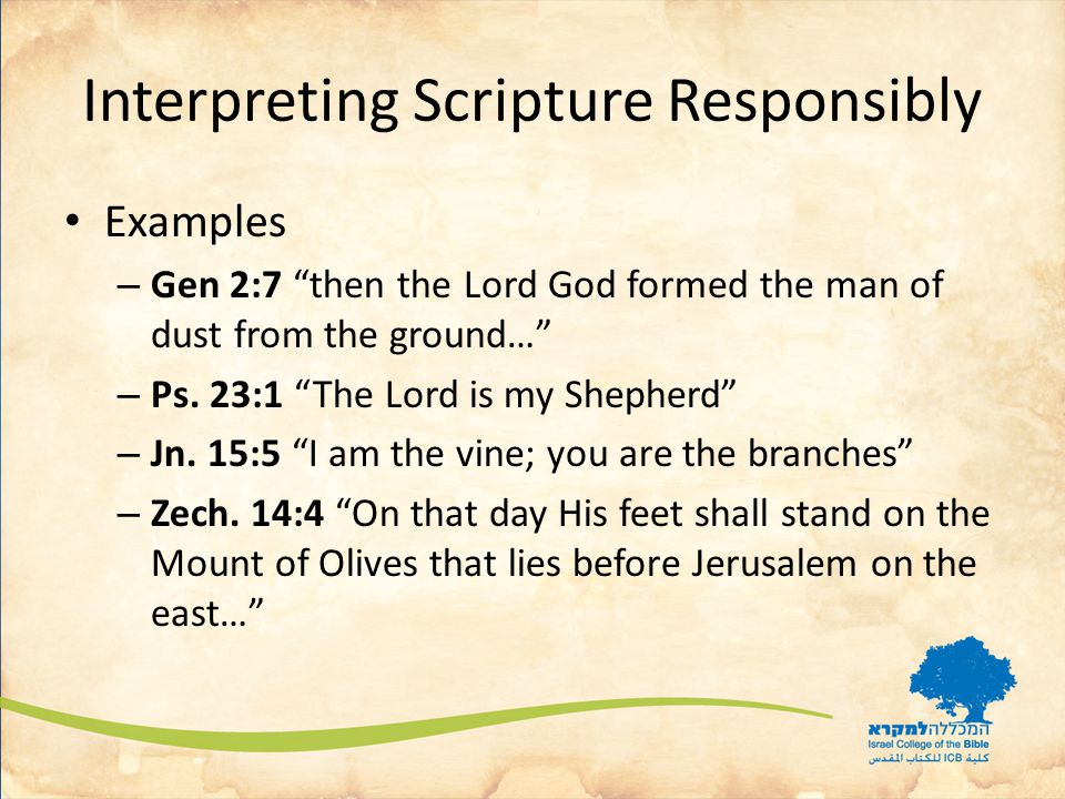 Interpreting Scripture Responsibly If the plain sense makes good sense seek no other sense lest it result in nonsense (Based on the Golden Rule of Interpretation of Dr.