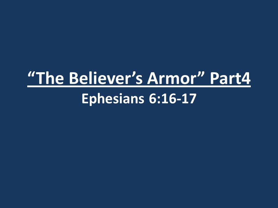 The Believer's Armor Part4 Ephesians 6:16-17 II.Scripture claims many truths: 5.