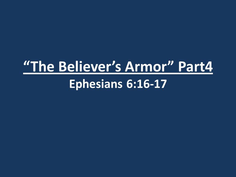 The Believer's Armor Part4 Ephesians 6:16-17