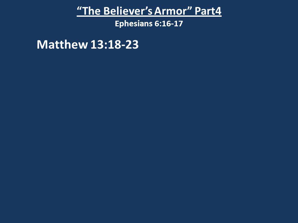 The Believer's Armor Part4 Ephesians 6:16-17 Matthew 13:18-23