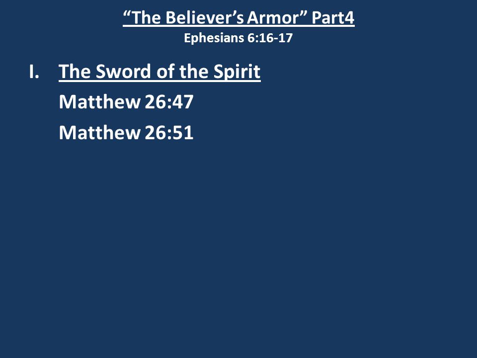 The Believer's Armor Part4 Ephesians 6:16-17 I.The Sword of the Spirit Matthew 26:47 Matthew 26:51