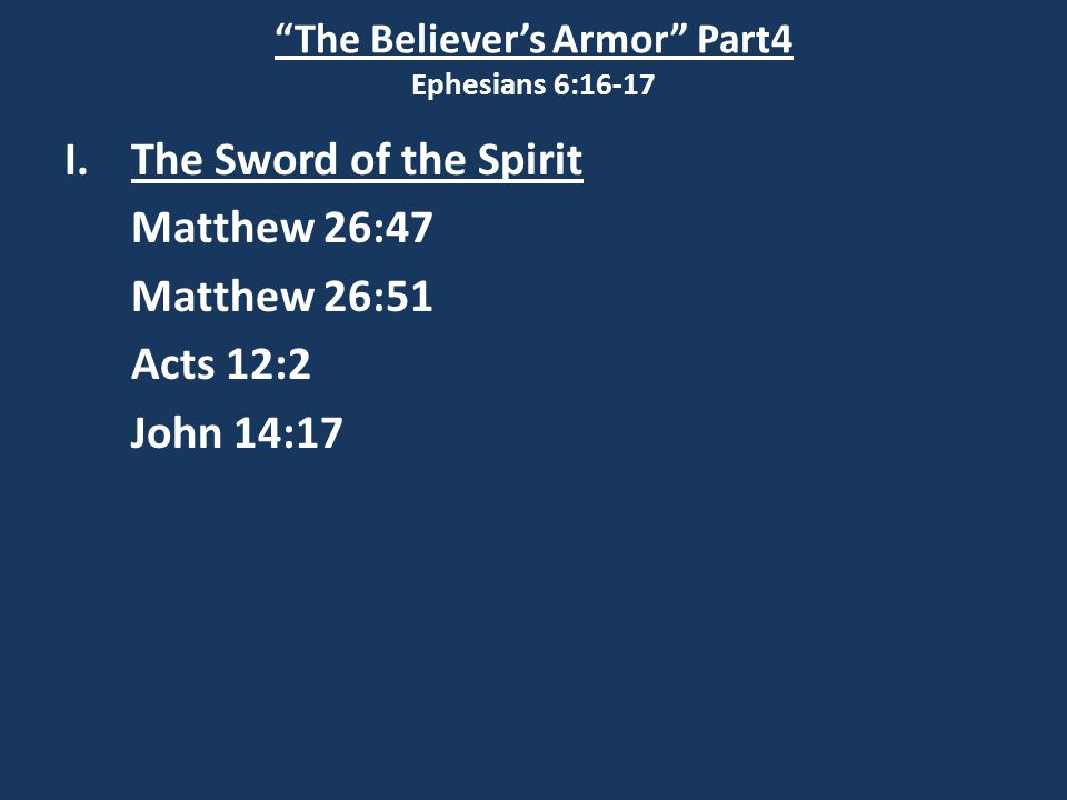 The Believer's Armor Part4 Ephesians 6:16-17 I.The Sword of the Spirit John 14:26 But the Counsellor, the Holy Spirit, whom the Father will send in My name, will teach you all things and will remind you of everything I have said to you.