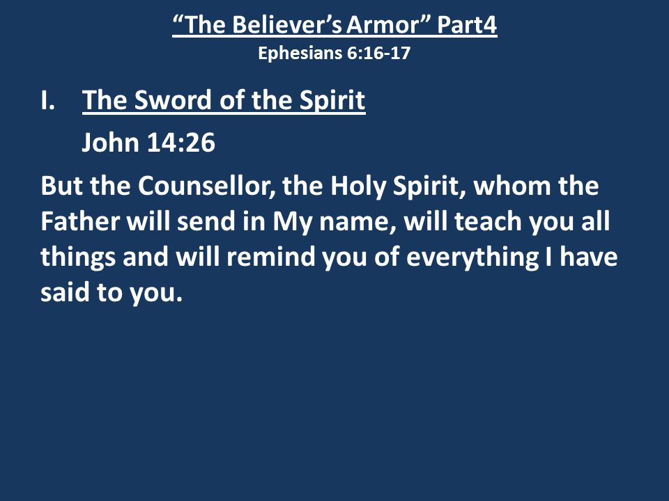 The Believer's Armor Part4 Ephesians 6:16-17 I.The Sword of the Spirit II Corinthians 10:3-5 3) For though we live in the world, we do not wage war as the world does.