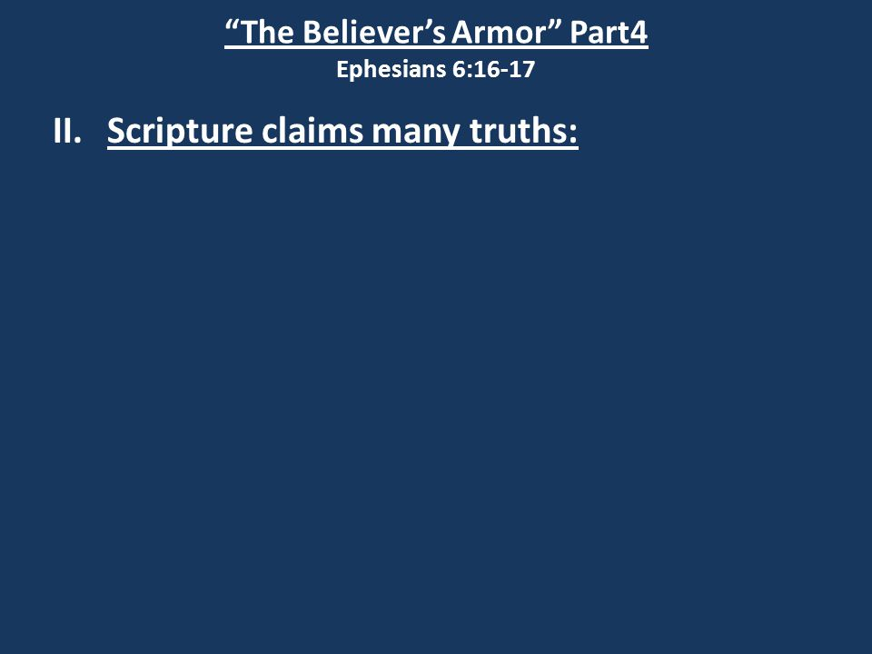 The Believer's Armor Part4 Ephesians 6:16-17 II.Scripture claims many truths: