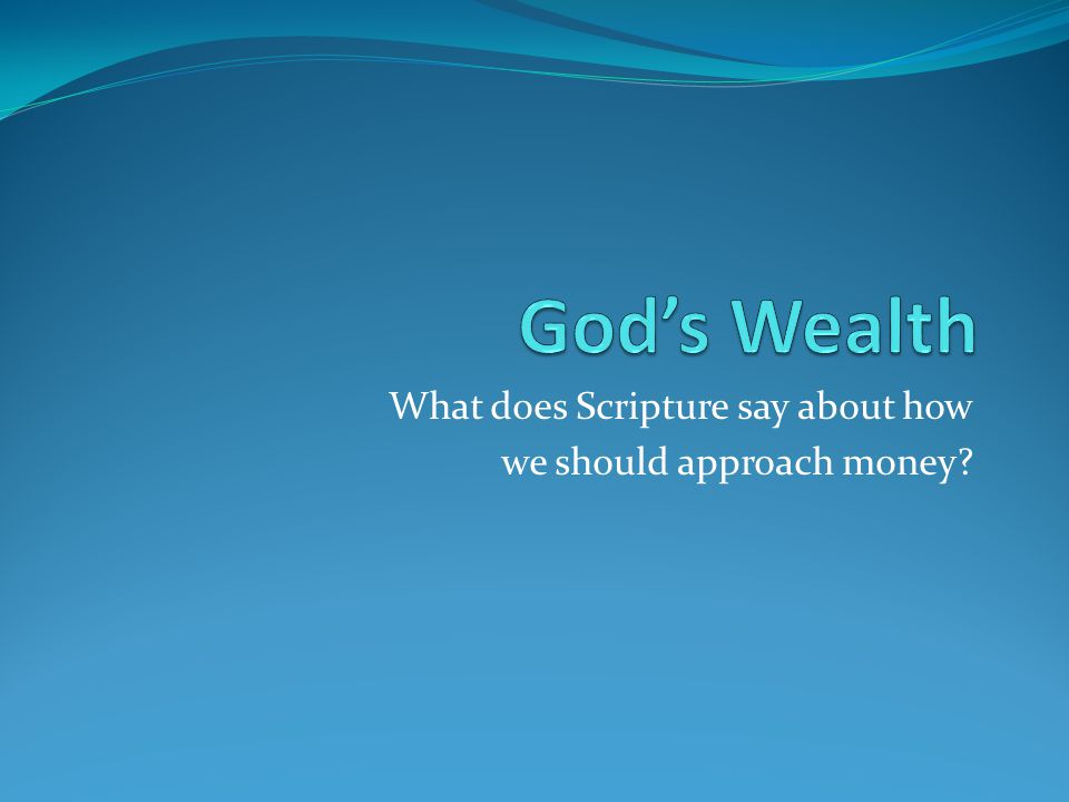 What does Scripture say about how we should approach money?