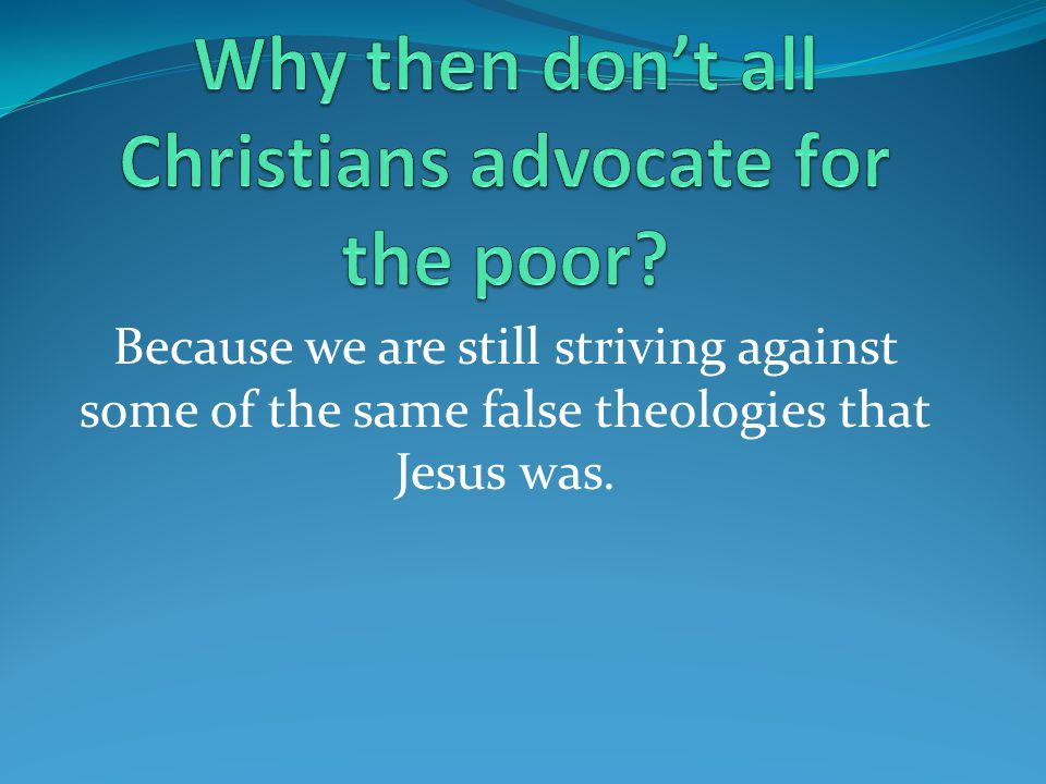 Because we are still striving against some of the same false theologies that Jesus was.