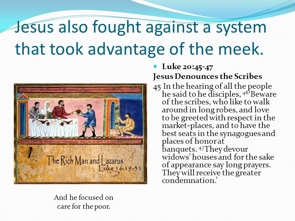 Jesus also fought against a system that took advantage of the meek.