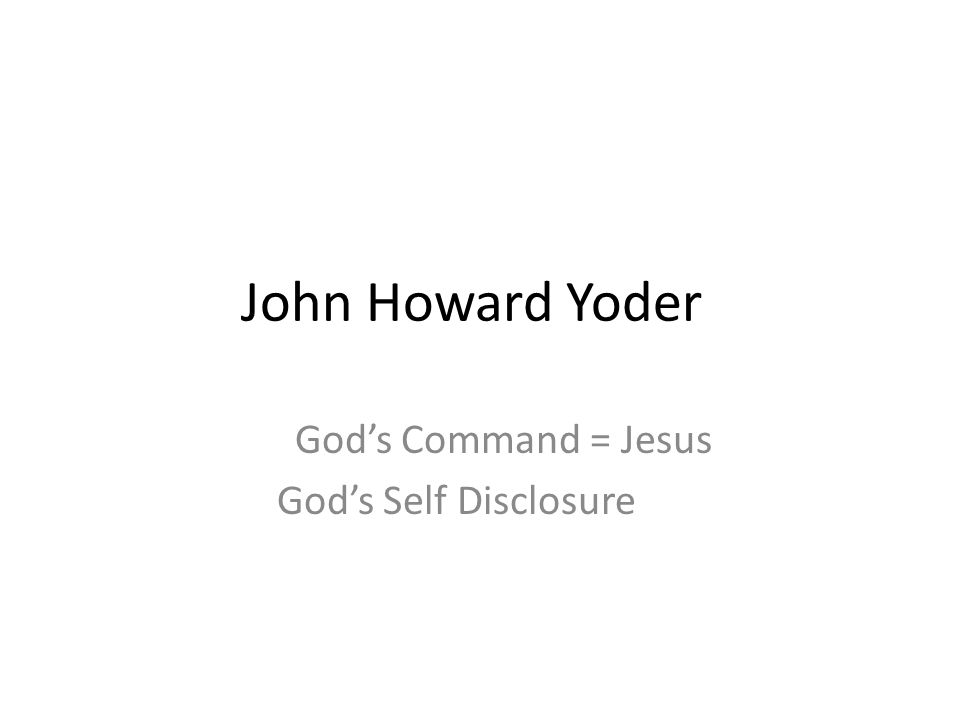 John Howard Yoder God's Command = Jesus God's Self Disclosure