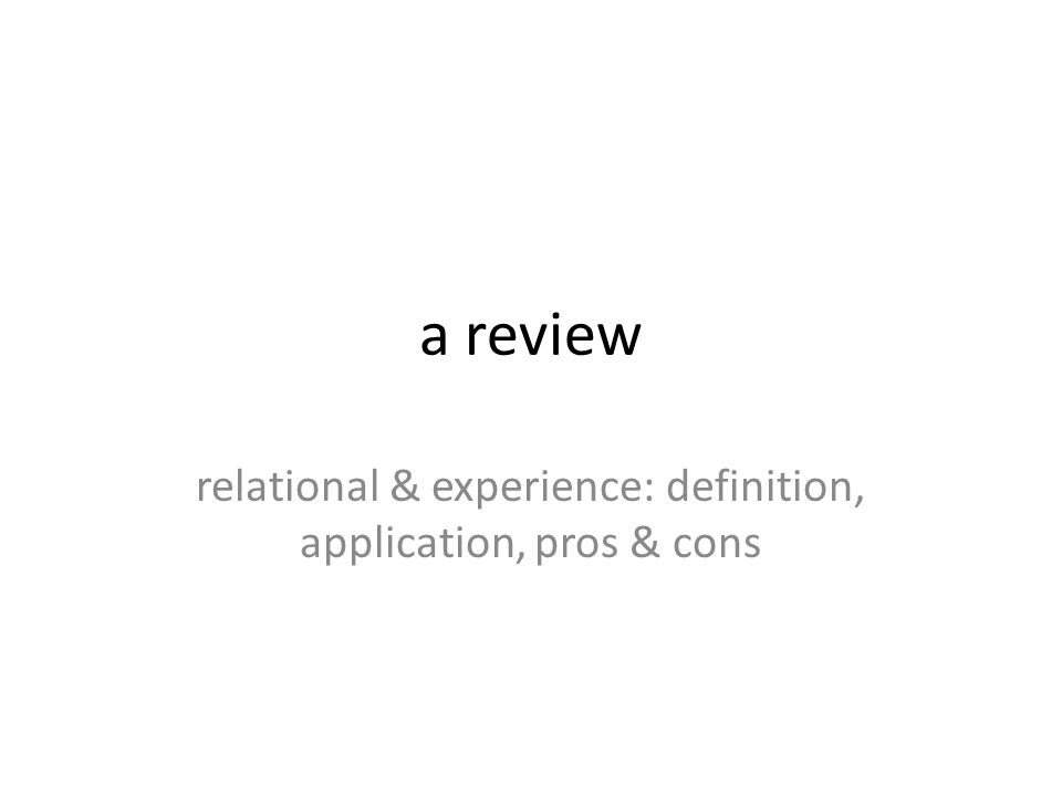 a review relational & experience: definition, application, pros & cons