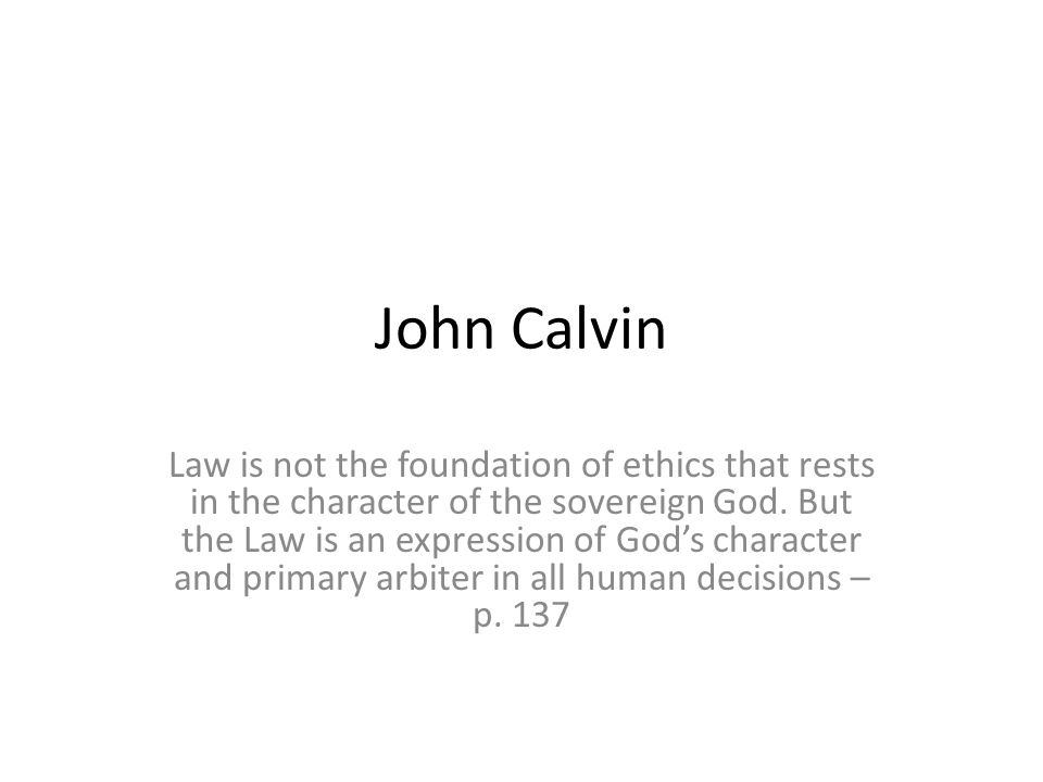 Law is not the foundation of ethics that rests in the character of the sovereign God.