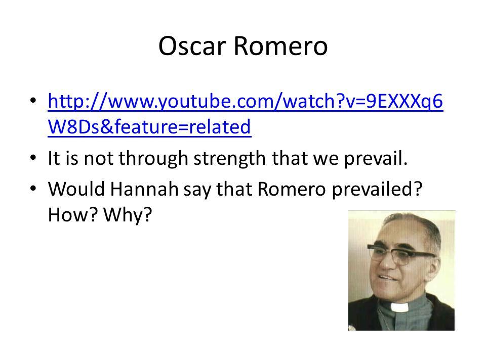 Oscar Romero http://www.youtube.com/watch v=9EXXXq6 W8Ds&feature=related http://www.youtube.com/watch v=9EXXXq6 W8Ds&feature=related It is not through strength that we prevail.