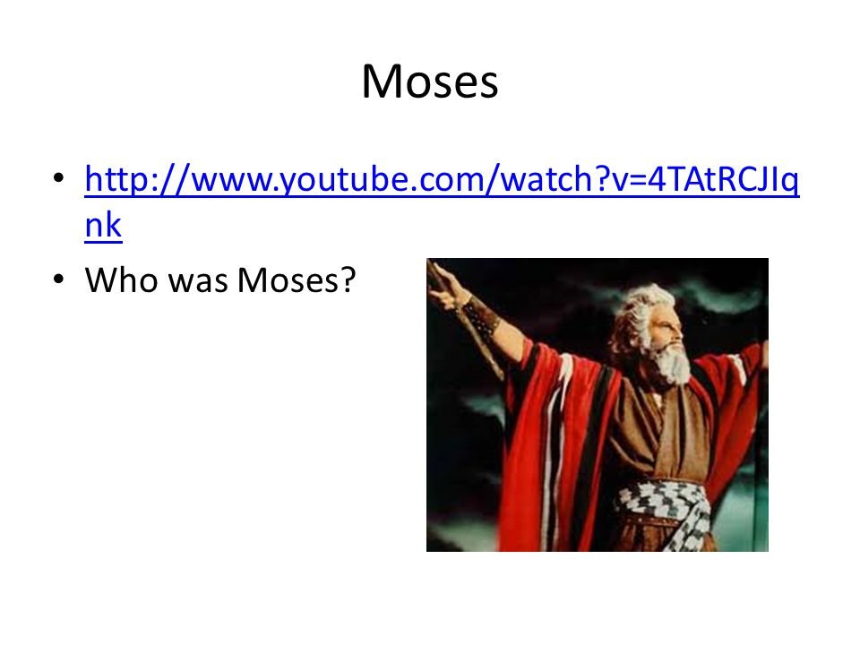 Moses http://www.youtube.com/watch v=4TAtRCJIq nk http://www.youtube.com/watch v=4TAtRCJIq nk Who was Moses