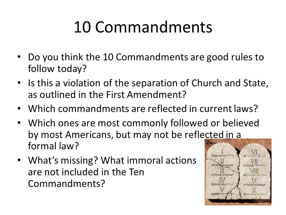 10 Commandments Do you think the 10 Commandments are good rules to follow today.