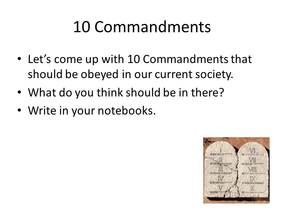 10 Commandments Let's come up with 10 Commandments that should be obeyed in our current society.