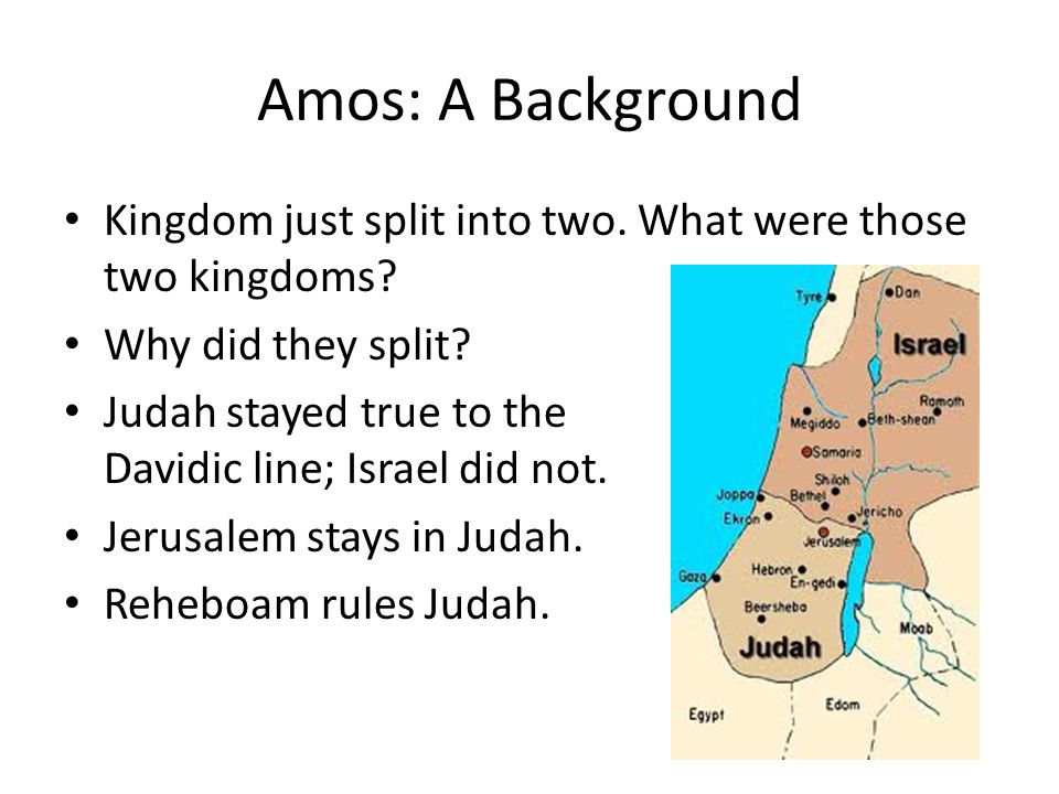 Amos: A Background Kingdom just split into two. What were those two kingdoms.