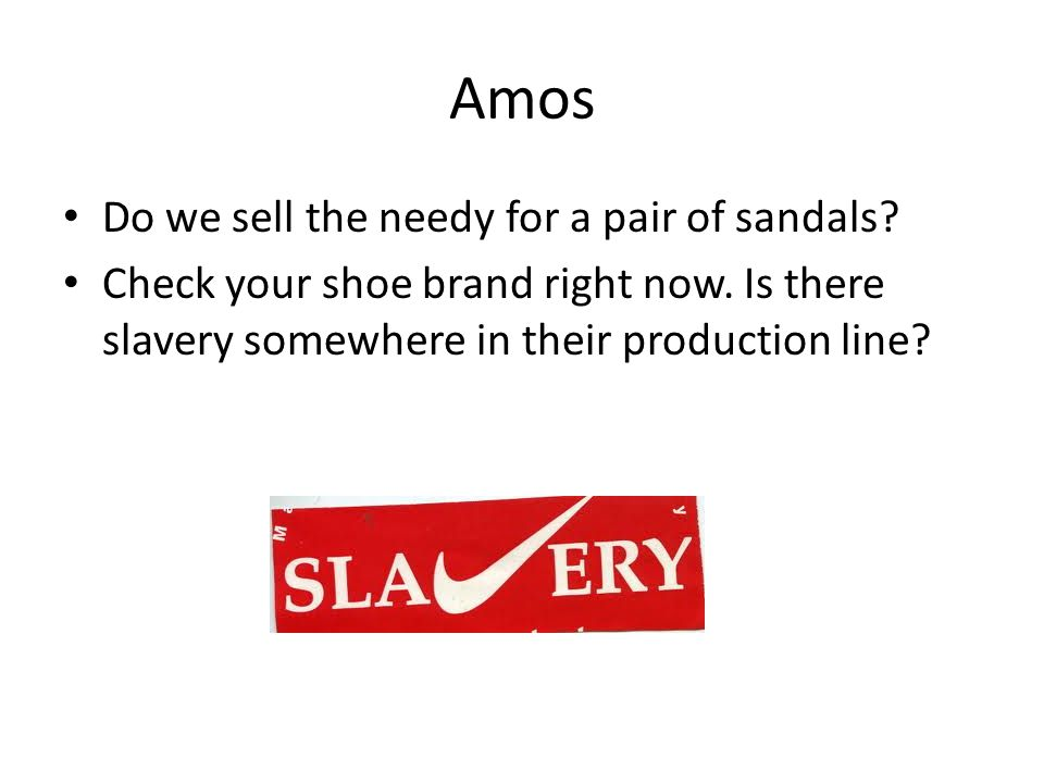 Amos Do we sell the needy for a pair of sandals. Check your shoe brand right now.