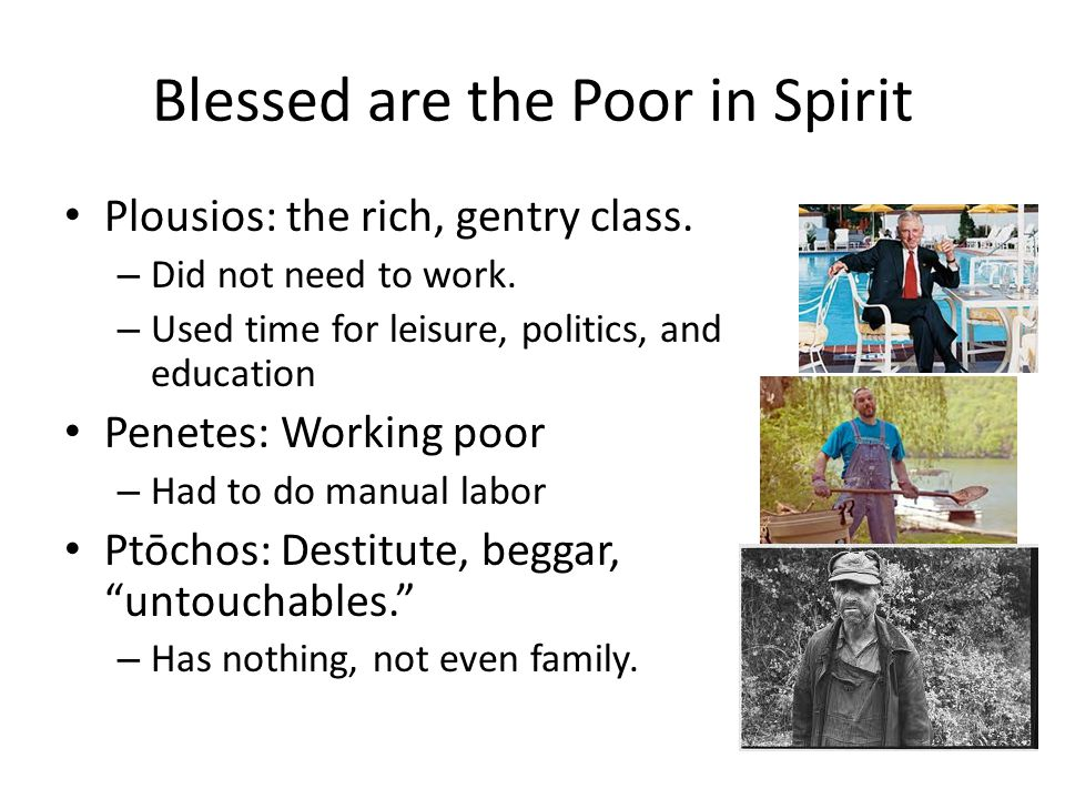 Blessed are the Poor in Spirit Plousios: the rich, gentry class.