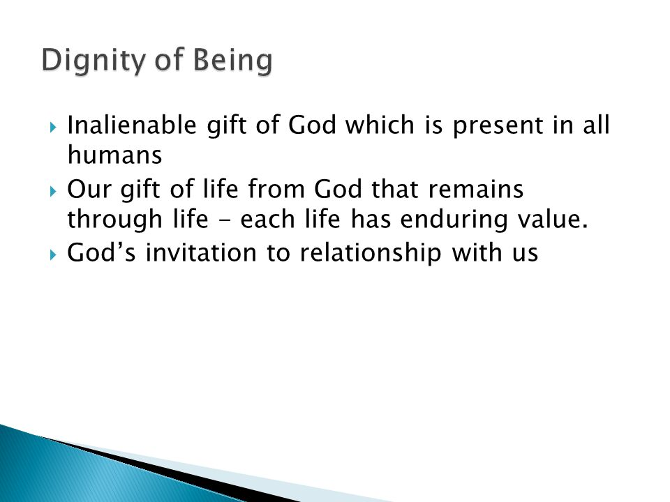  Inalienable gift of God which is present in all humans  Our gift of life from God that remains through life - each life has enduring value.