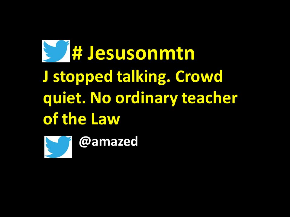 # Jesusonmtn J stopped talking. Crowd quiet. No ordinary teacher of the Law @amazed
