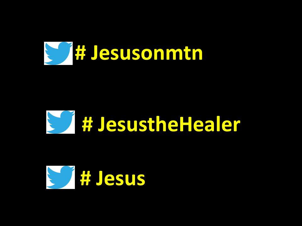 # Jesusonmtn # JesustheHealer # Jesus