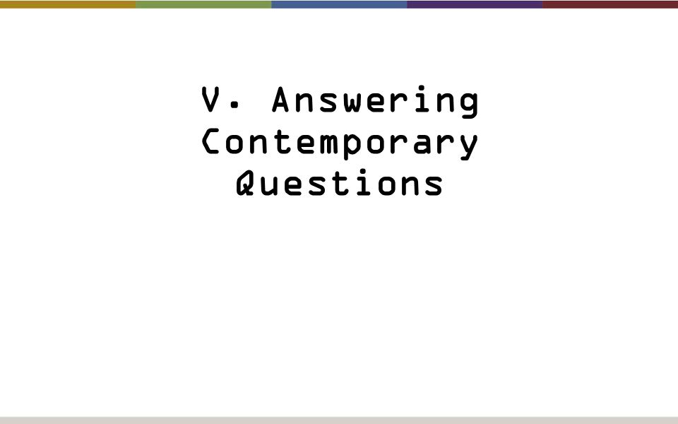 V. Answering Contemporary Questions