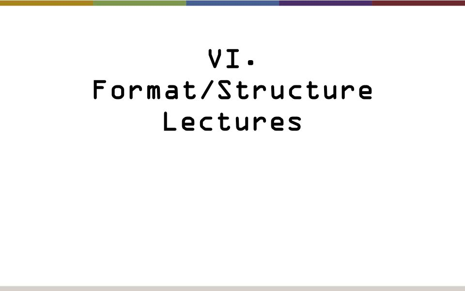 VI. Format/Structure Lectures