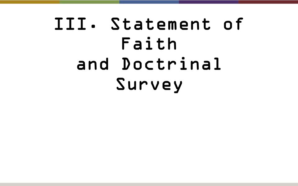 III. Statement of Faith and Doctrinal Survey