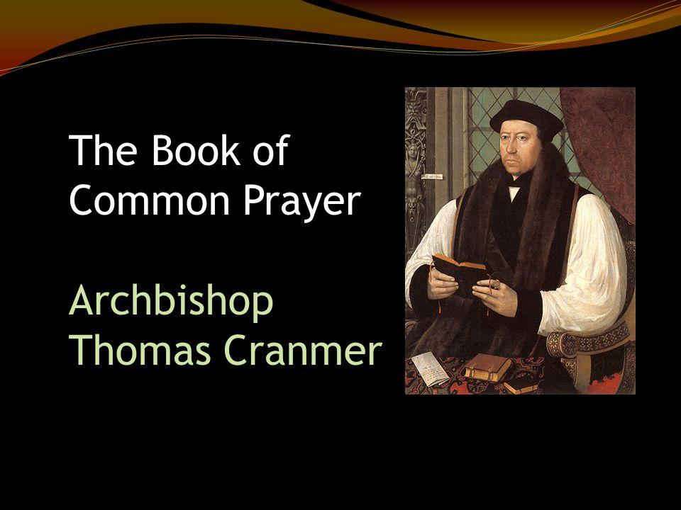 The Book of Common Prayer Archbishop Thomas Cranmer