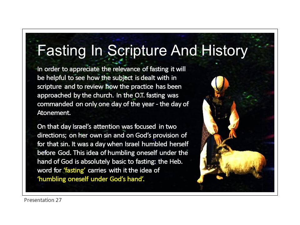 Presentation 27 Fasting In Scripture And History There are also a number of voluntary fasts in the O.T.