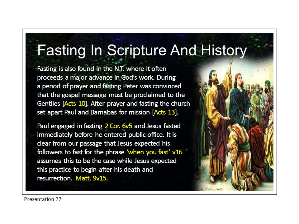 Presentation 27 Fasting In Scripture And History Fasting is also found in the N.T.