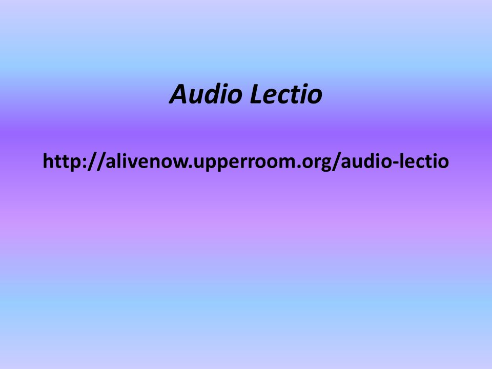 Audio Lectio http://alivenow.upperroom.org/audio-lectio
