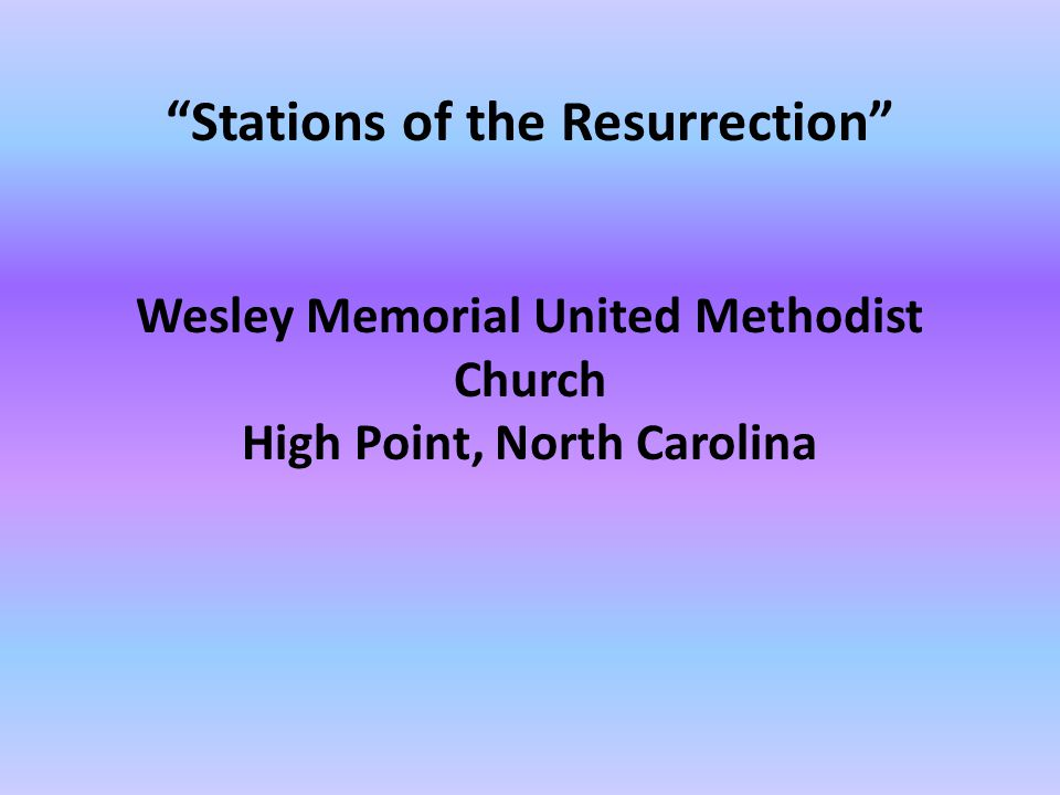 Stations of the Resurrection Wesley Memorial United Methodist Church High Point, North Carolina