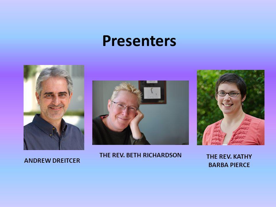 Presenters THE REV. BETH RICHARDSON ANDREW DREITCER THE REV. KATHY BARBA PIERCE