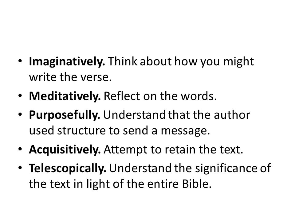 Imaginatively. Think about how you might write the verse.