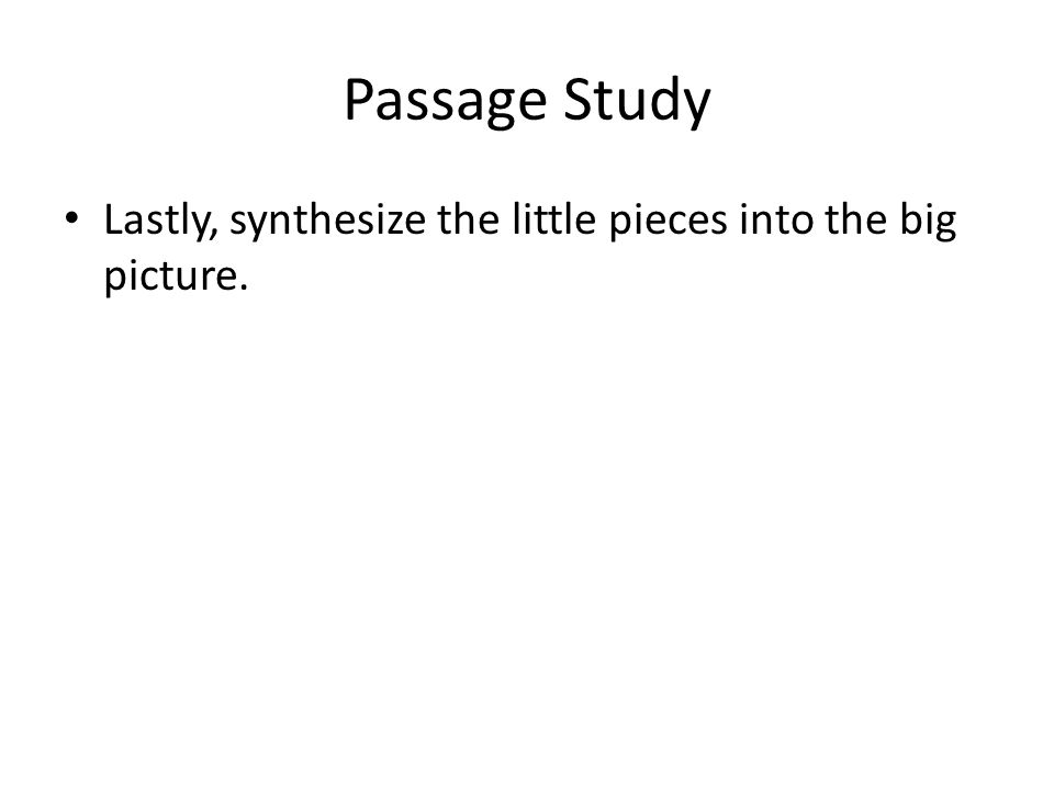 Lastly, synthesize the little pieces into the big picture.
