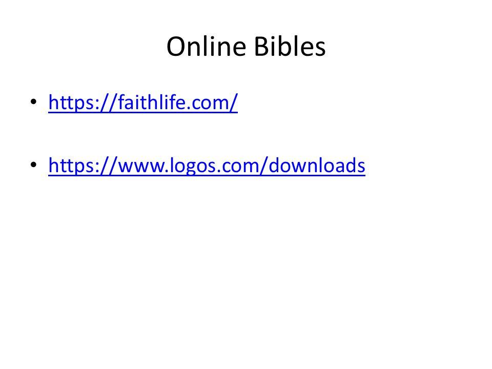 Online Bibles https://faithlife.com/ https://www.logos.com/downloads
