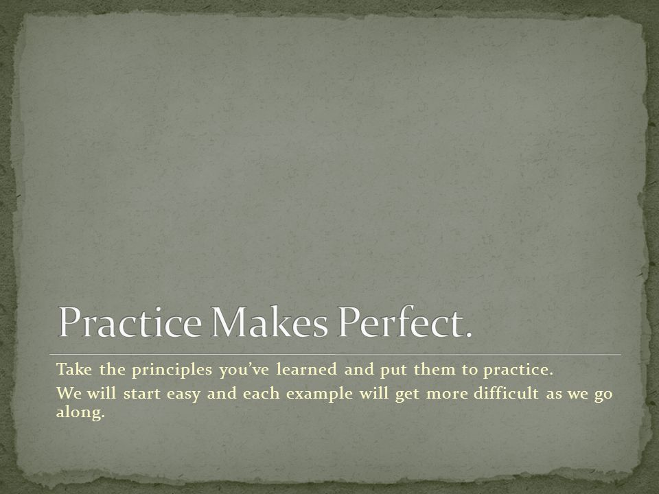 Take the principles you've learned and put them to practice.